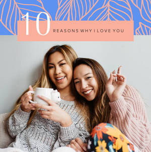 10 Reasons Why I Love You BFF
